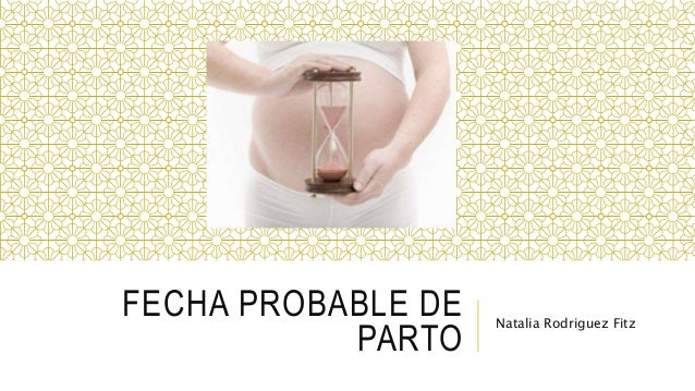FECHA PROBABLE DE PARTO Natalia Rodriguez Fitz