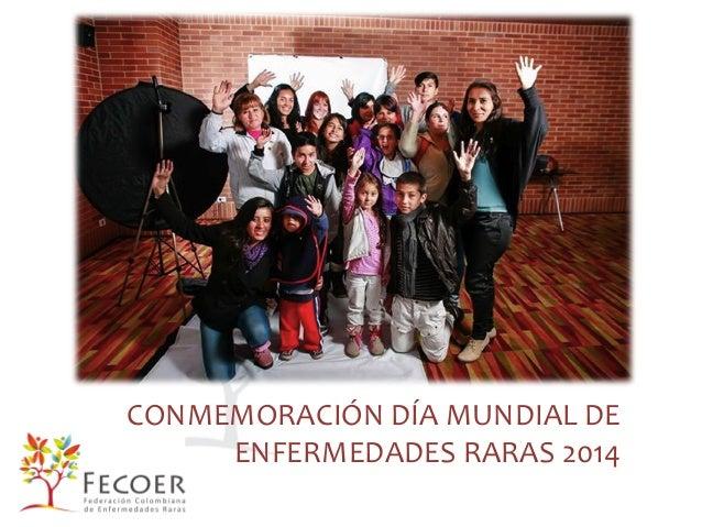 CONMEMORACIÓN  DÍA  MUNDIAL  DE   ENFERMEDADES  RARAS  2014