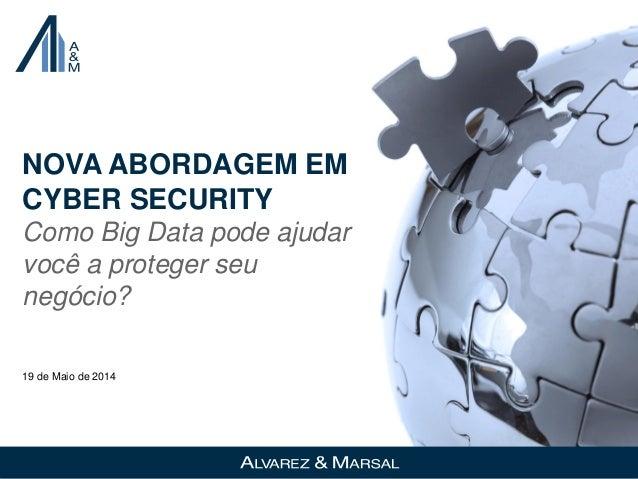 NOVA ABORDAGEM EM CYBER SECURITY Como Big Data pode ajudar você a proteger seu negócio? 19 de Maio de 2014