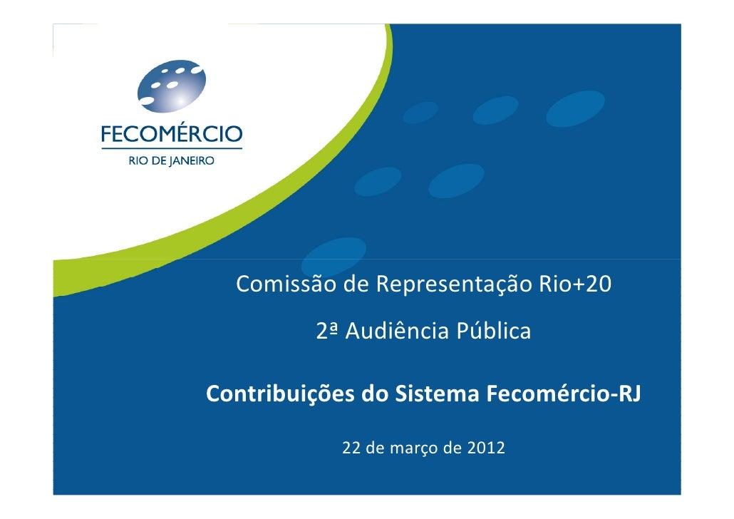 Comissão de Representação Rio+20         2ª Audiência PúblicaContribuições do Sistema Fecomércio-RJ           22 de março ...