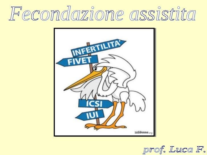 prof. Luca F. Fecondazione assistita