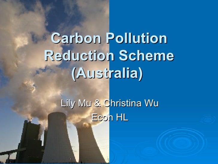 Carbon Pollution Reduction Scheme (Australia)   Lily Mu & Christina Wu Econ HL