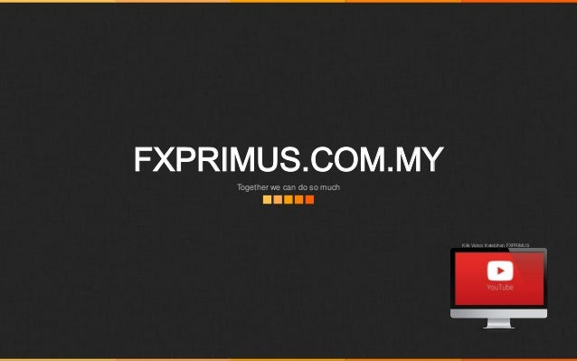 FXPRIMUS.COM.MY Together we can do so much Klik Video: Kelebihan FXPRIMUS