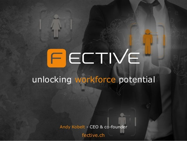 unlocking workforce potential fective.ch Andy Kobelt - CEO & co-founder