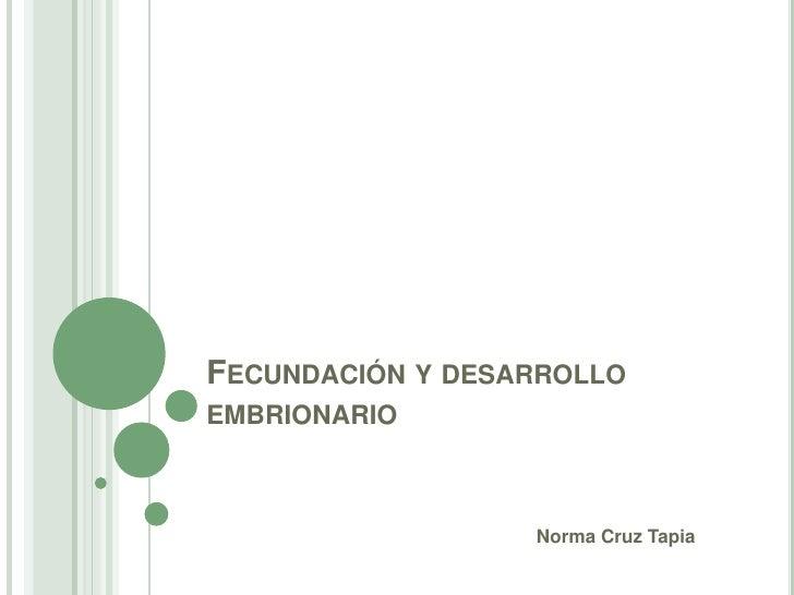 Fecundación y desarrollo embrionario<br />                                                               Norma Cruz Tapia<...