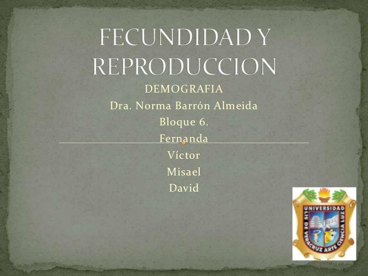DEMOGRAFIADra. Norma Barrón Almeida        Bloque 6.        Fernanda         Víctor         Misael          David