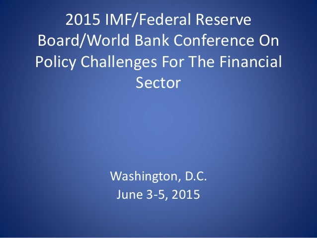2015 IMF/Federal Reserve Board/World Bank Conference On Policy Challenges For The Financial Sector Washington, D.C. June 3...