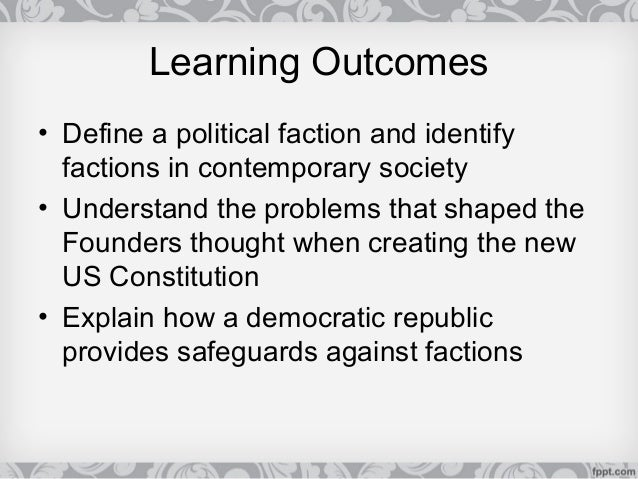 Federalist #10; 2. Learning Outcomesu2022 Define A Political Faction ...