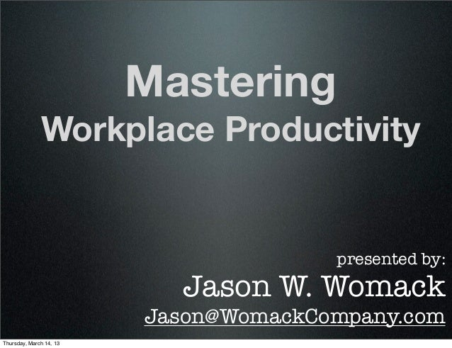 Mastering              Workplace Productivity                                       presented by:                         ...
