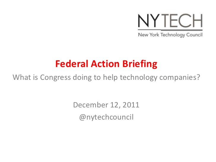 Federal Action BriefingWhat is Congress doing to help technology companies?                December 12, 2011              ...