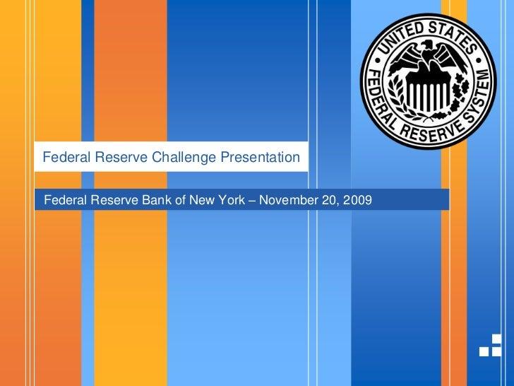 Federal Reserve Challenge Presentation<br />Federal Reserve Bank of New York – November 20, 2009<br />