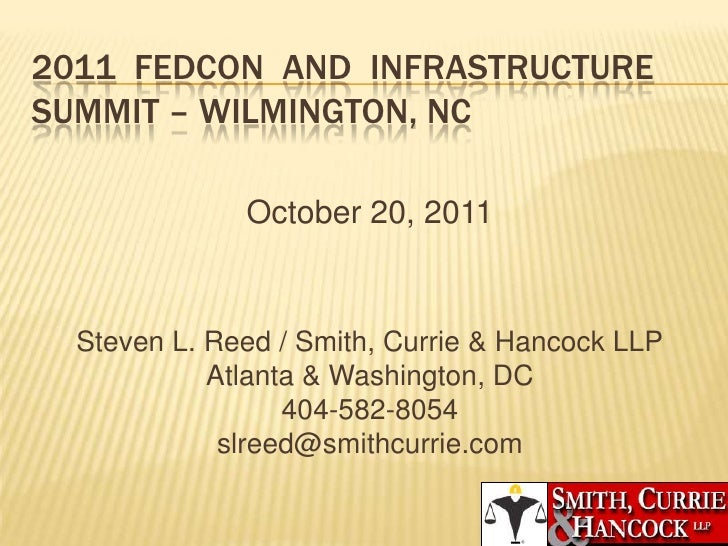 2011 FEDCON AND INFRASTRUCTURESUMMIT – WILMINGTON, NC              October 20, 2011  Steven L. Reed / Smith, Currie & Hanc...