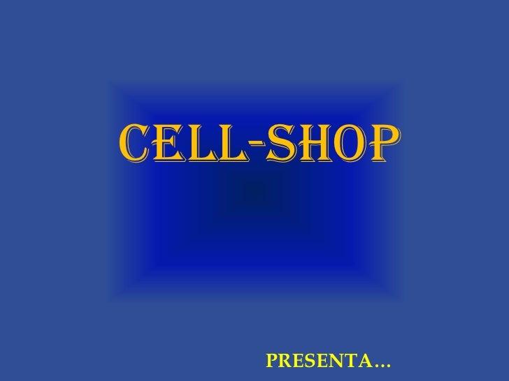 CELL-SHOP<br />PRESENTA…<br />
