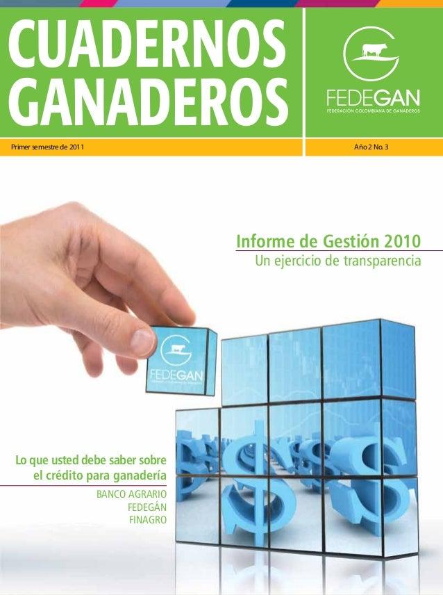 Primersemestre de 2011 Año 2 No. 3 CUADERNOS GANADEROS Informe de Gestión 2010 Un ejercicio de transparencia Lo que usted ...