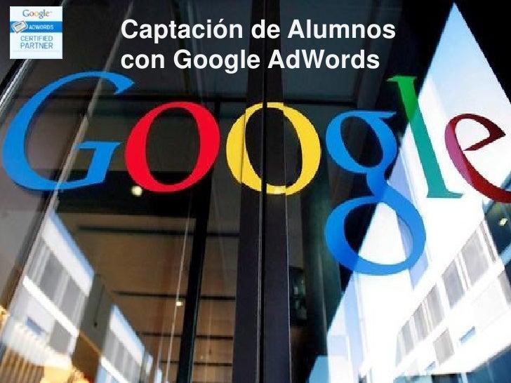 Captación de Alumnoscon Google AdWords     www.marketing-on-line.es