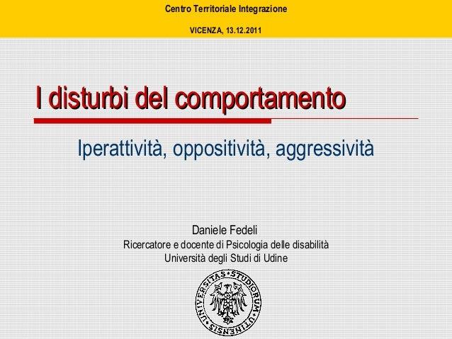 Centro Territoriale Integrazione VICENZA, 13.12.2011 Iperattività, oppositività, aggressività Daniele Fedeli Ricercatore e...