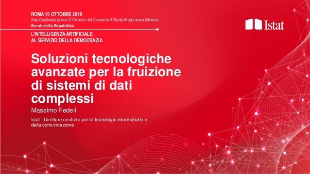 Soluzioni tecnologiche avanzate per la fruizione di sistemi di dati complessi ROMA 15 OTTOBRE 2019 Sala Capitolare presso ...