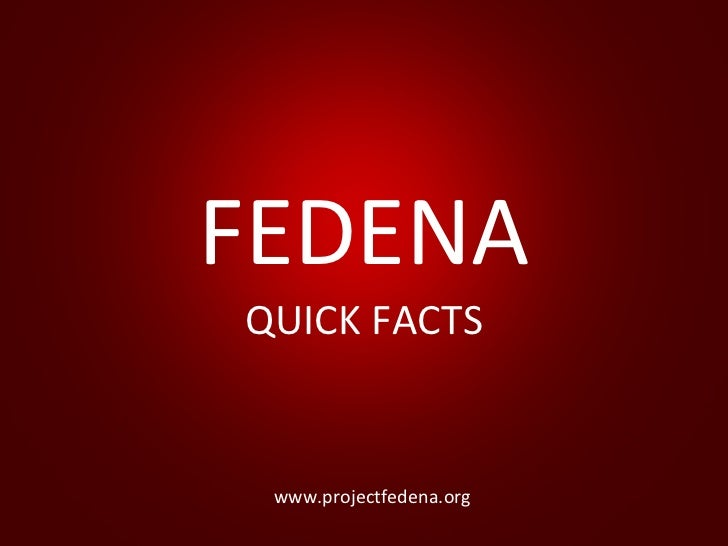 FEDENA QUICK FACTS www.projectfedena.org