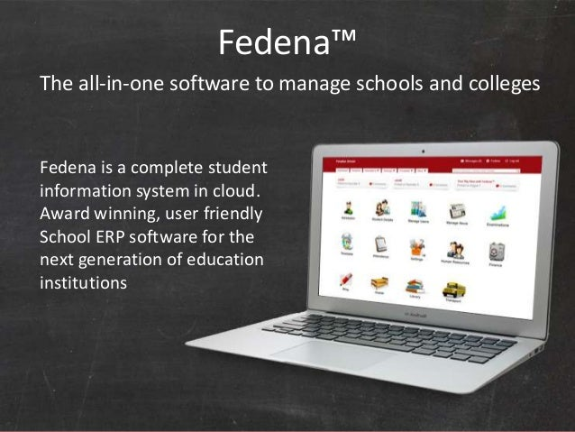 Fedena™     The all-in-one software to manage schools and colleges     Fedena is a complete student     information system...