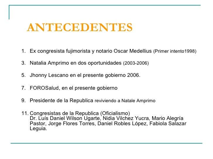 ANTECEDENTES <ul><li>Ex congresista fujimorista y notario Oscar Medellius  (Primer intento1998) </li></ul><ul><li>Natalia ...