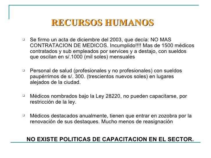 RECURSOS HUMANOS   <ul><ul><li>Se firmo un acta de diciembre del 2003, que decía: NO MAS CONTRATACION DE MEDICOS. Incumpli...