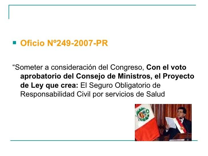 """<ul><li>Oficio Nº249-2007-PR </li></ul><ul><li>"""" Someter a consideración del Congreso,  Con el voto aprobatorio del Consej..."""