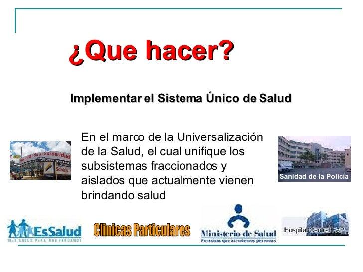 <ul><ul><ul><li>En el marco de la Universalización de la Salud, el cual unifique los subsistemas fraccionados y aislados q...