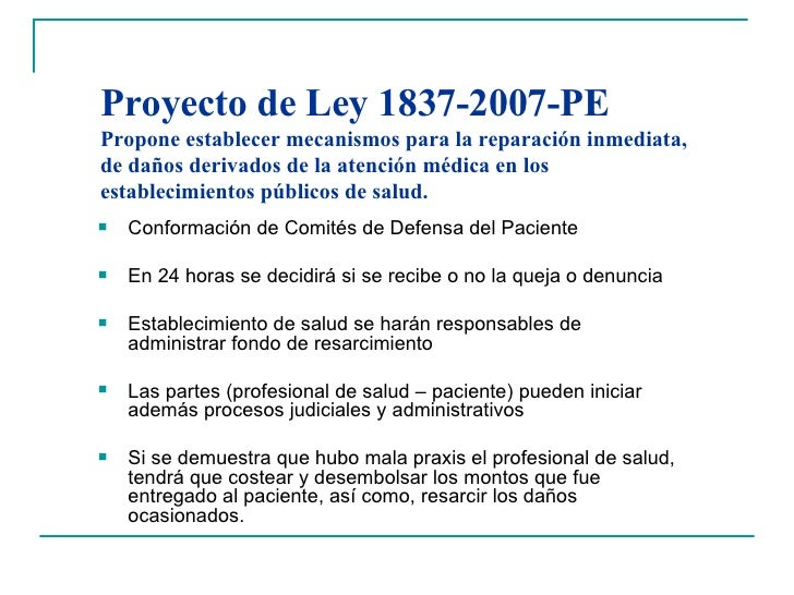 Proyecto de Ley 1837-2007-PE  Propone establecer mecanismos para la reparación inmediata, de daños derivados de la atenció...