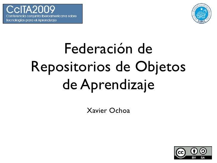 Federación de Repositorios de Objetos     de Aprendizaje         Xavier Ochoa