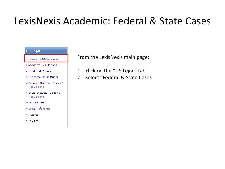 "LexisNexis Academic: Federal & State Cases             From the LexisNexis main page:             1. click on the ""US Lega..."