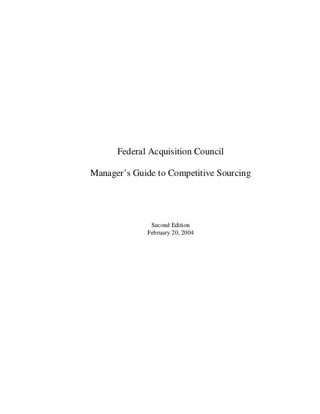 Federal Acquisition CouncilManager's Guide to Competitive Sourcing              Second Edition             February 20, 2004