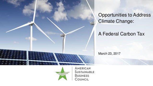 Opportunities to Address Climate Change: A Federal Carbon Tax March 23, 2017