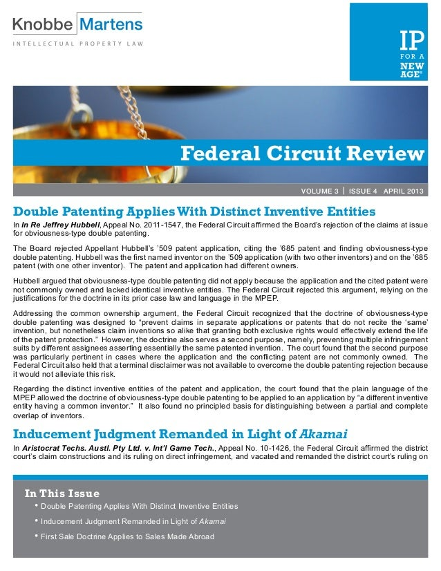 Federal Circuit ReviewVOLUME 3 | ISSUE 4 APRIL 2013Double Patenting Applies With Distinct Inventive EntitiesIn In Re Jeffr...
