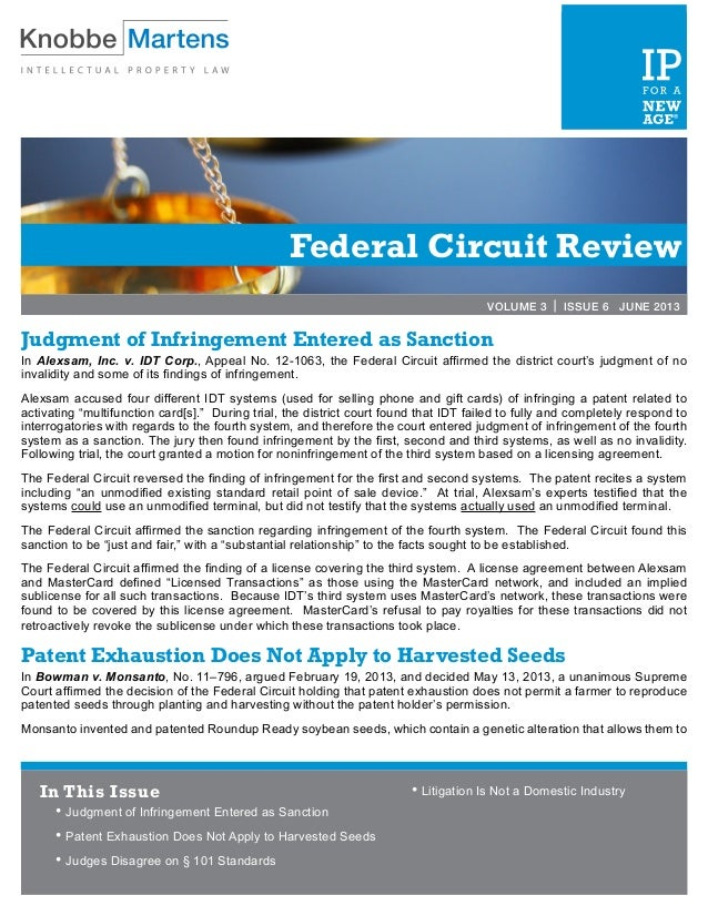 Federal Circuit Review VOLUME 3 | ISSUE 6 JUNE 2013 Judgment of Infringement Entered as Sanction In Alexsam, Inc. v. IDT C...