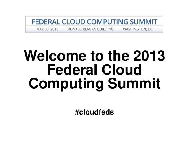 Welcome to the 2013Federal CloudComputing Summit#cloudfeds