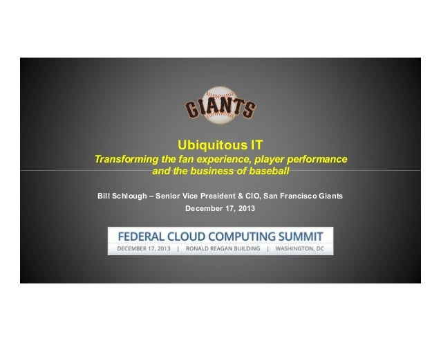 Ubiquitous IT Transforming the fan experience, player performance and the business of baseball Bill Schlough – Senior Vice...