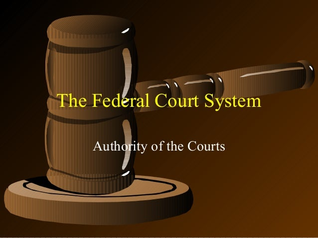 The Federal Court System Authority of the Courts