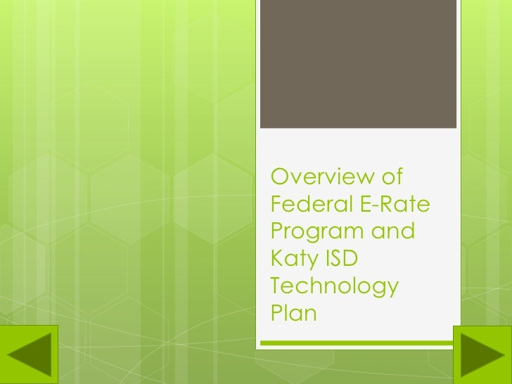 Overview of Federal E-Rate Program and Katy ISD Technology Plan<br />