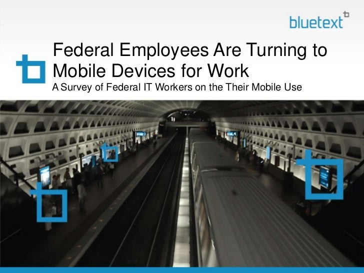 Federal Employees Are Turning toMobile Devices for WorkA Survey of Federal IT Workers on the Their Mobile Use