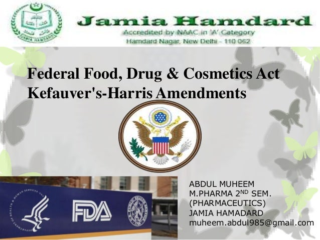Federal Food, Drug & Cosmetics ActKefauvers-Harris Amendments                     ABDUL MUHEEM                     M.PHARM...