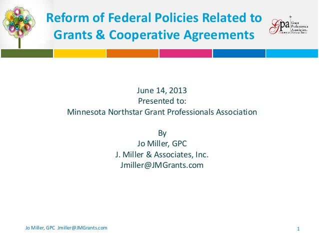 Reform of Federal Policies Related to Grants & Cooperative Agreements  June 14, 2013 Presented to: Minnesota Northstar Gra...
