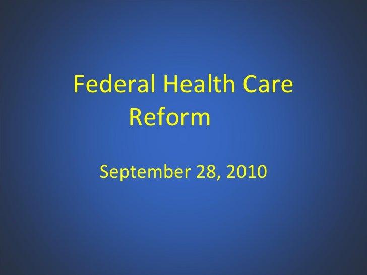 Federal Health Care Reform September 28, 2010