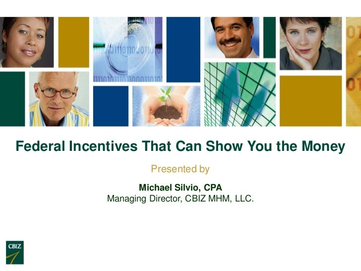 Federal Incentives That Can Show You the Money                     Presented by                   Michael Silvio, CPA     ...