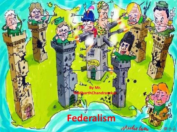 Federalism<br />By Mr. SiddharthChandrasekar<br />