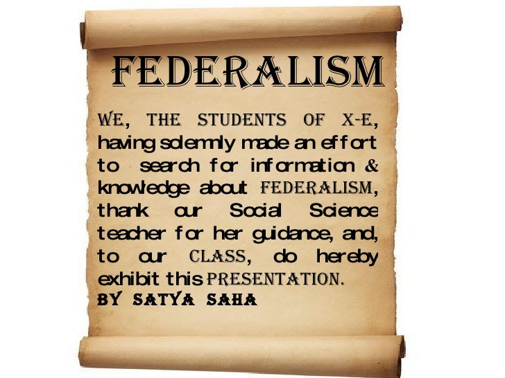 FEDERALISM WE ,  the students of X-E , having solemnly made an effort to  search for information  &   knowledge about  FED...
