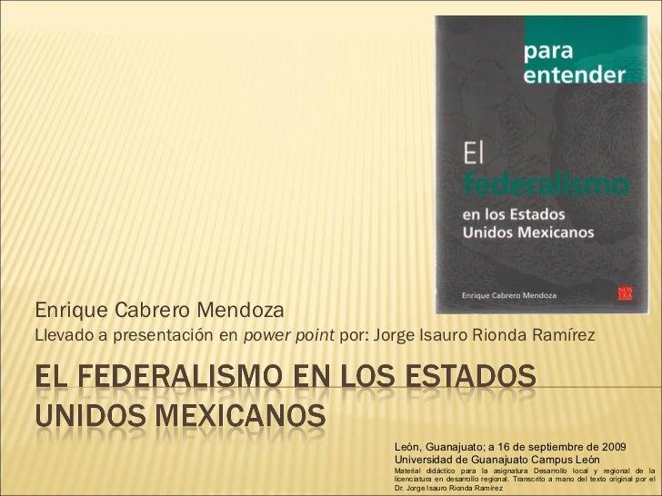 Enrique Cabrero MendozaLlevado a presentación en power point por: Jorge Isauro Rionda Ramírez                             ...