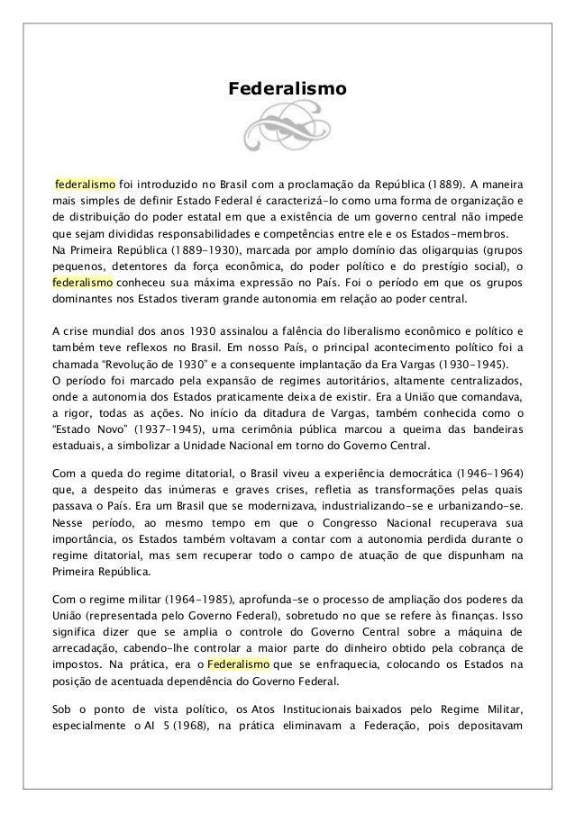 Federalismofederalismo foi introduzido no Brasil com a proclamação da República (1889). A maneiramais simples de definir E...