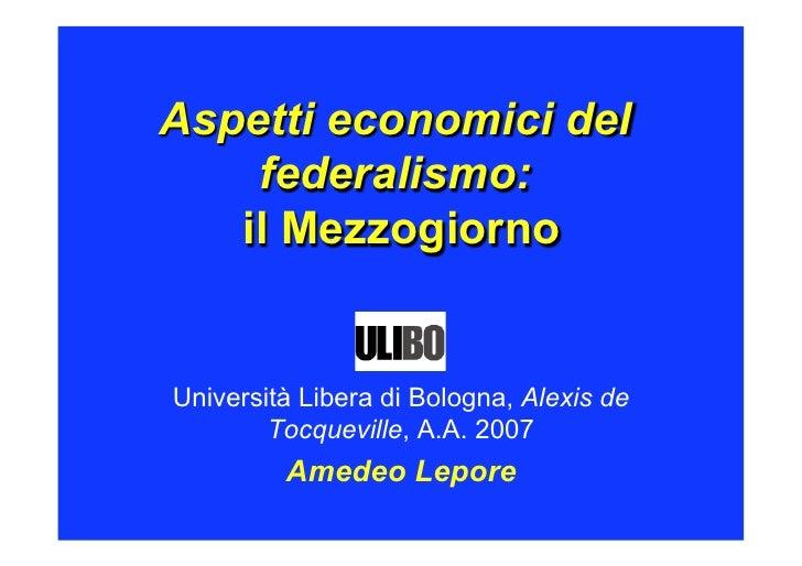 Aspetti economici del    federalismo:   il MezzogiornoUniversità Libera di Bologna, Alexis de        Tocqueville, A.A. 200...