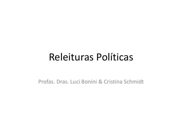 Releituras PolíticasProfas. Dras. Luci Bonini & Cristina Schmidt