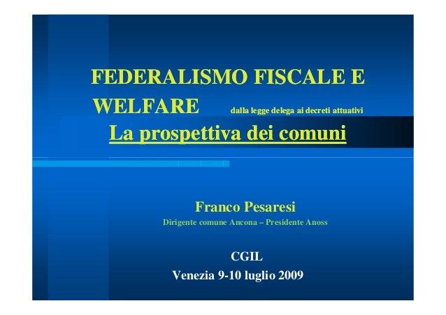 FEDERALISMO FISCALE EFEDERALISMO FISCALE E WELFAREWELFARE dalla legge delega ai decreti attuatividalla legge delega ai dec...